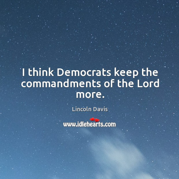 I think democrats keep the commandments of the lord more. Image