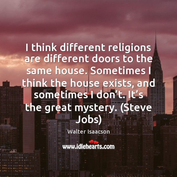 I think different religions are different doors to the same house. Sometimes Image