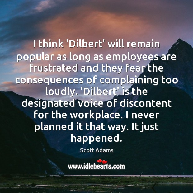 Image, I think 'Dilbert' will remain popular as long as employees are frustrated