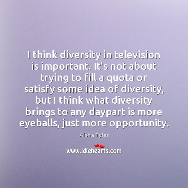 I think diversity in television is important. It's not about trying to Television Quotes Image
