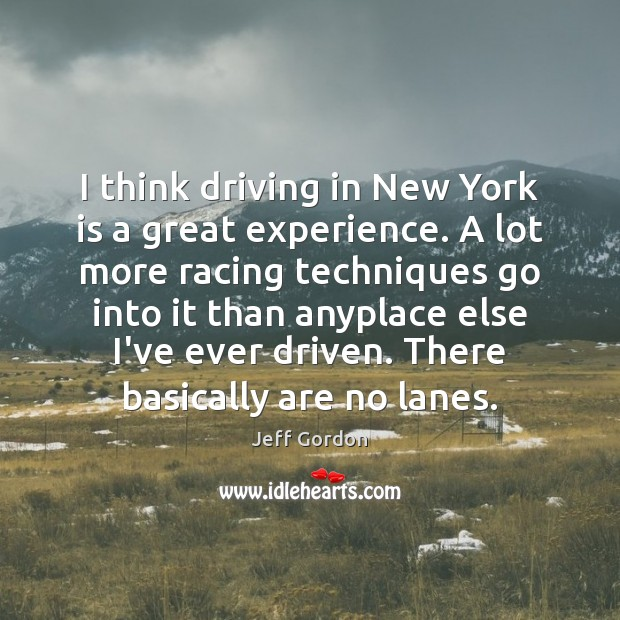 I think driving in New York is a great experience. A lot Jeff Gordon Picture Quote