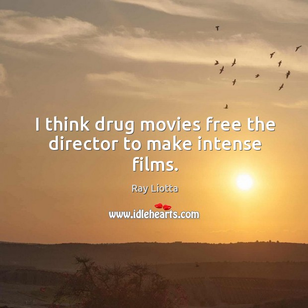 I think drug movies free the director to make intense films. Image