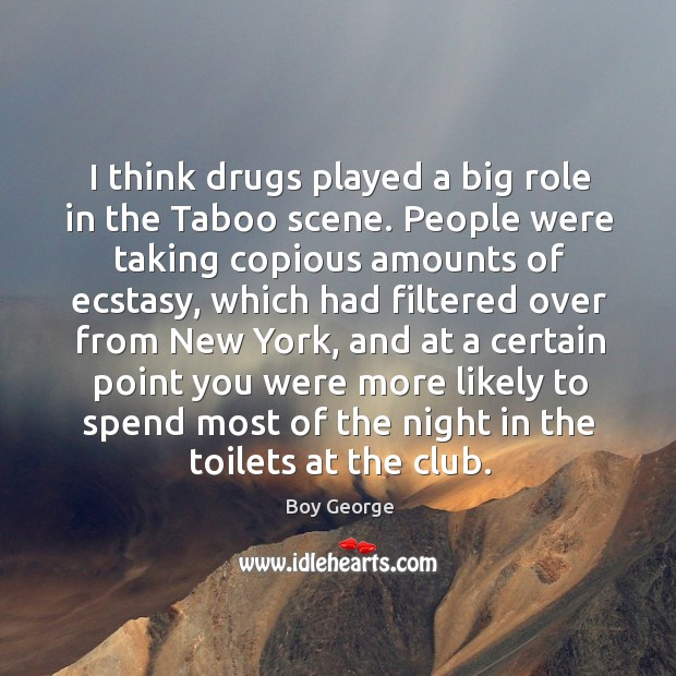 I think drugs played a big role in the Taboo scene. People Image