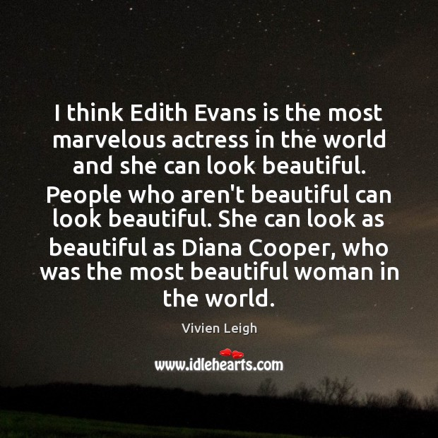 I think Edith Evans is the most marvelous actress in the world Image