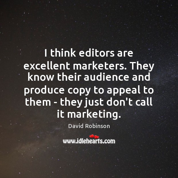Image, I think editors are excellent marketers. They know their audience and produce