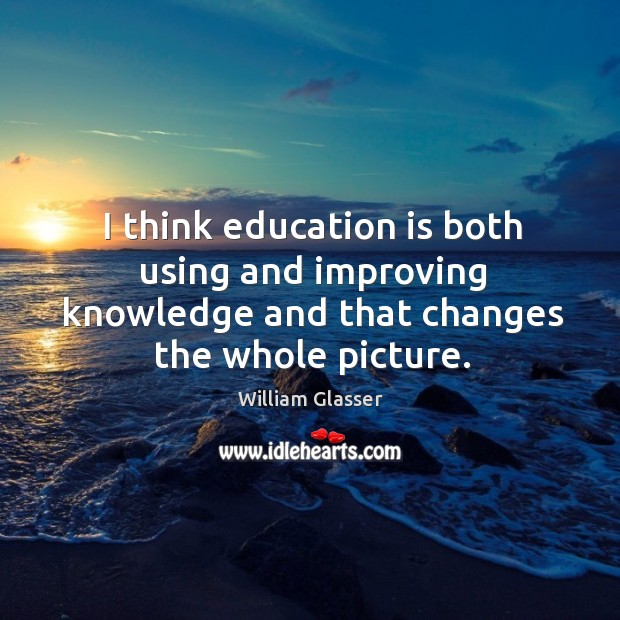 I think education is both using and improving knowledge and that changes the whole picture. Image
