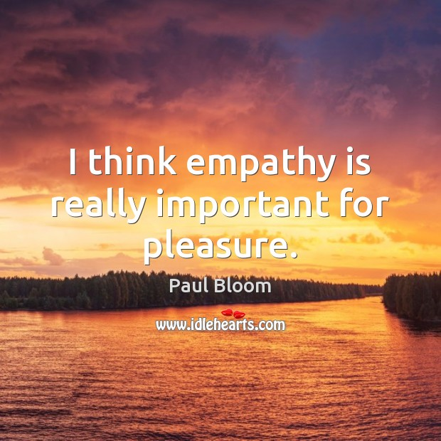 Paul Bloom Picture Quote image saying: I think empathy is really important for pleasure.