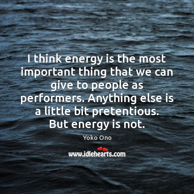 I think energy is the most important thing that we can give Image