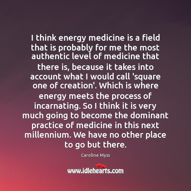 I think energy medicine is a field that is probably for me Caroline Myss Picture Quote