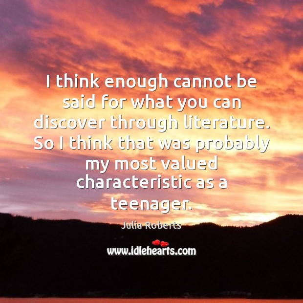I think enough cannot be said for what you can discover through Julia Roberts Picture Quote