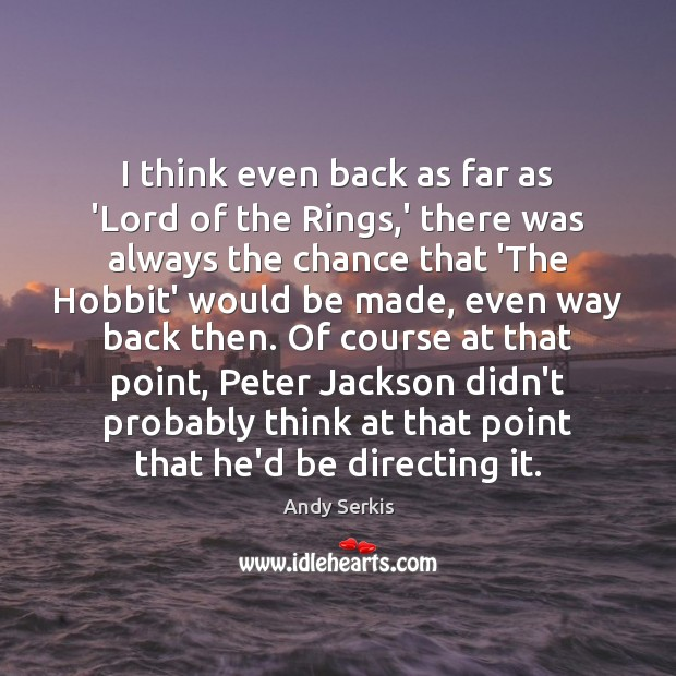 I think even back as far as 'Lord of the Rings,' Andy Serkis Picture Quote
