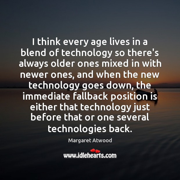 Image, I think every age lives in a blend of technology so there's