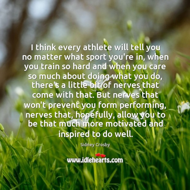 I think every athlete will tell you no matter what sport you're Sidney Crosby Picture Quote