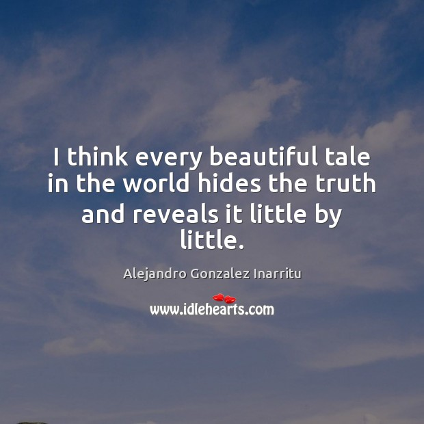Image, I think every beautiful tale in the world hides the truth and reveals it little by little.
