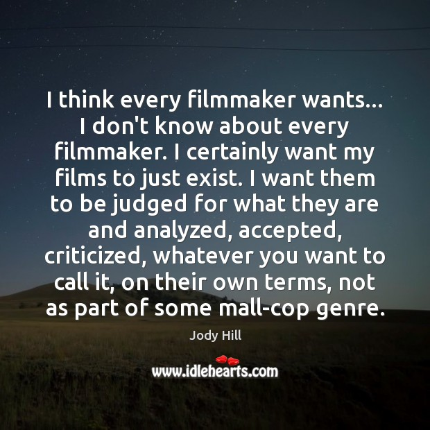 I think every filmmaker wants… I don't know about every filmmaker. I Image