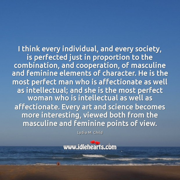 I think every individual, and every society, is perfected just in proportion Image