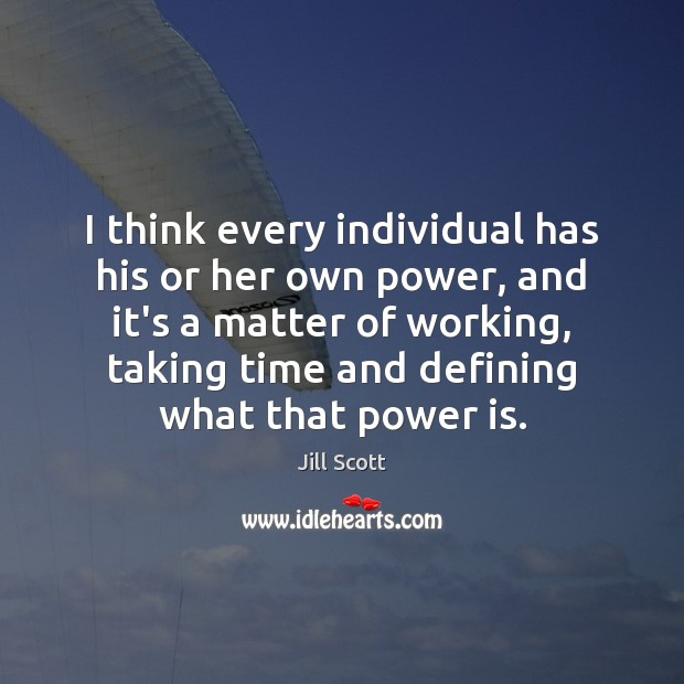 I think every individual has his or her own power, and it's Jill Scott Picture Quote