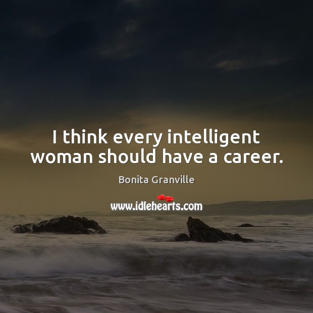 Image, I think every intelligent woman should have a career.