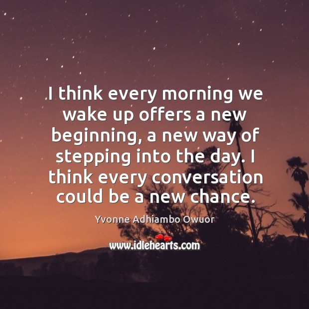 I think every morning we wake up offers a new beginning, a Yvonne Adhiambo Owuor Picture Quote