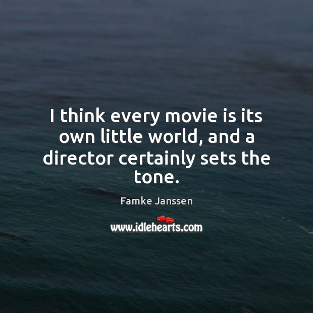 I think every movie is its own little world, and a director certainly sets the tone. Image