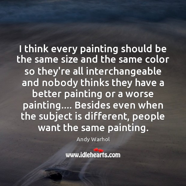Image, I think every painting should be the same size and the same