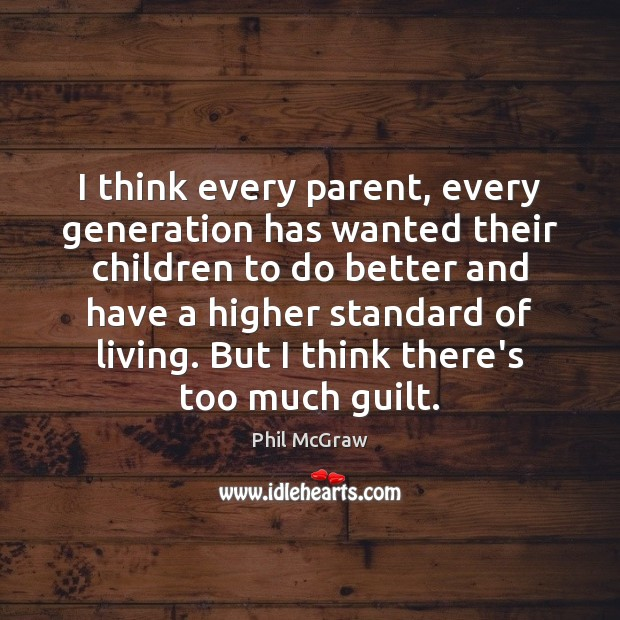 I think every parent, every generation has wanted their children to do Phil McGraw Picture Quote