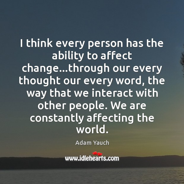 I think every person has the ability to affect change…through our Image