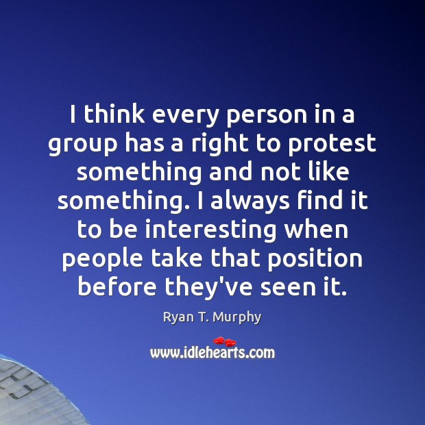I think every person in a group has a right to protest Image
