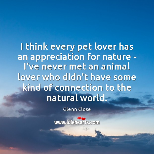 Image, I think every pet lover has an appreciation for nature – I've