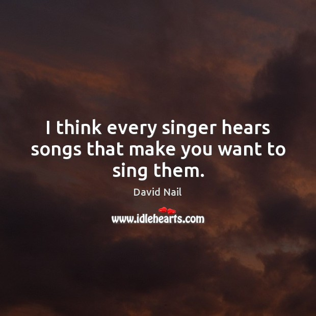 Image, I think every singer hears songs that make you want to sing them.