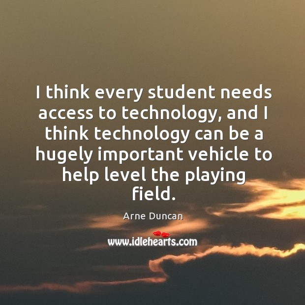Image, I think every student needs access to technology, and I think technology can be a