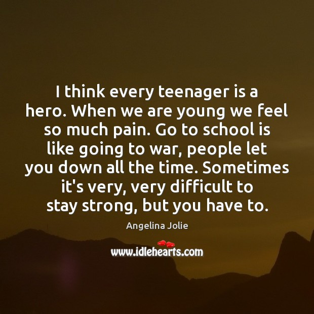 I think every teenager is a hero. When we are young we Image