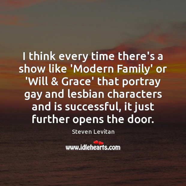 I think every time there's a show like 'Modern Family' or 'Will & Image