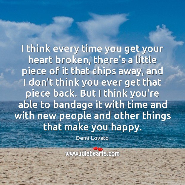 I think every time you get your heart broken, there's a little Demi Lovato Picture Quote
