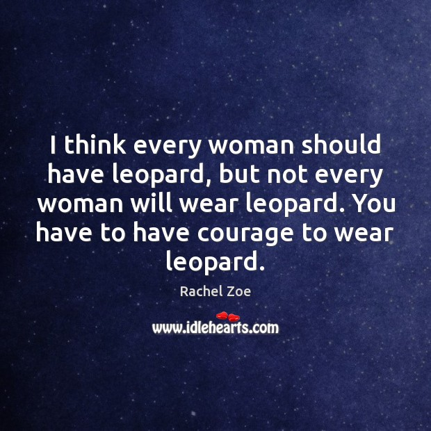 I think every woman should have leopard, but not every woman will Image