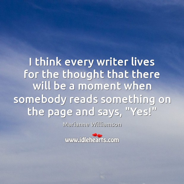 I think every writer lives for the thought that there will be Image