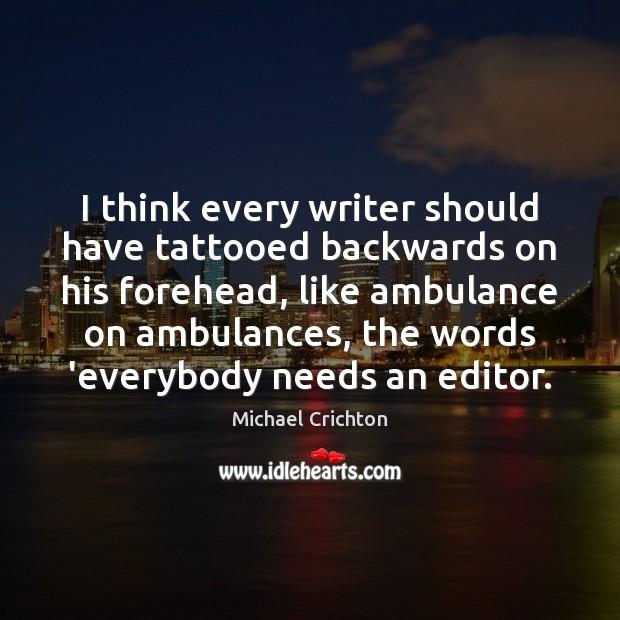 I think every writer should have tattooed backwards on his forehead, like Image