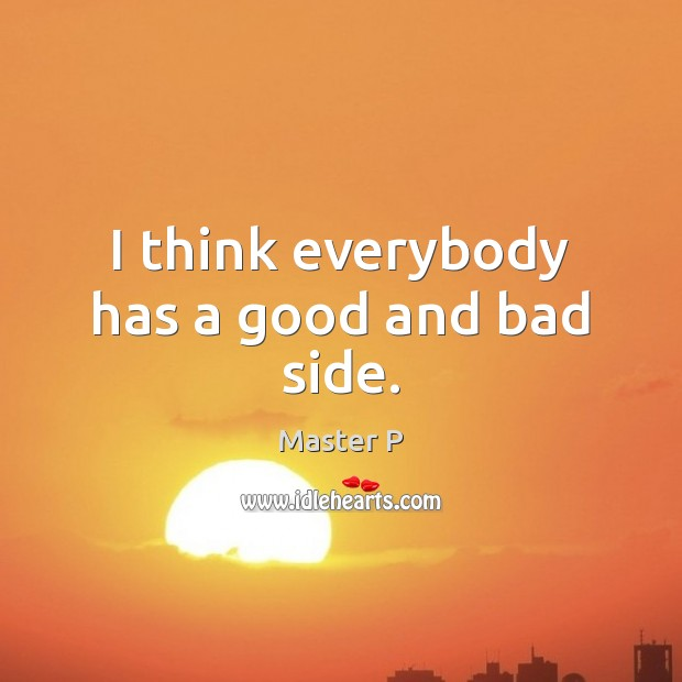 I think everybody has a good and bad side. Image