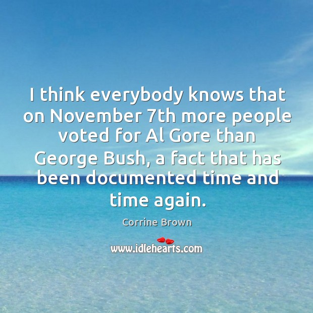 I think everybody knows that on november 7th more people voted for al gore than george bush Image
