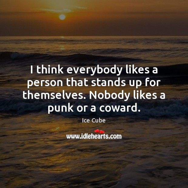 I think everybody likes a person that stands up for themselves. Nobody Image
