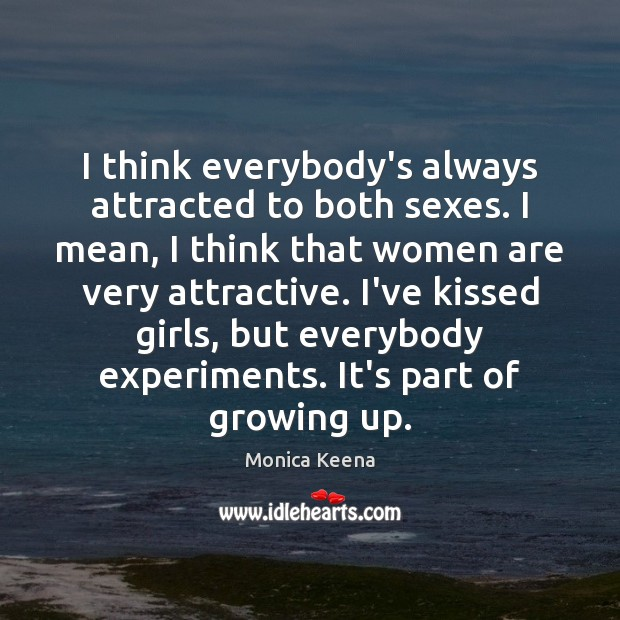 Image, I think everybody's always attracted to both sexes. I mean, I think