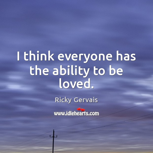 I think everyone has the ability to be loved. Image