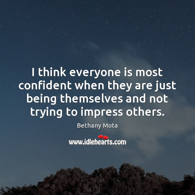 Image, I think everyone is most confident when they are just being themselves