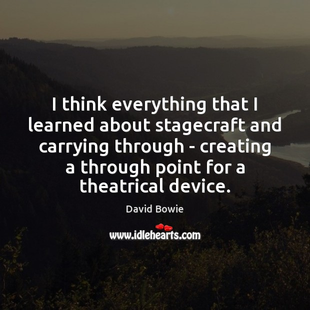 I think everything that I learned about stagecraft and carrying through – Image