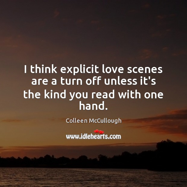 Image, I think explicit love scenes are a turn off unless it's the kind you read with one hand.