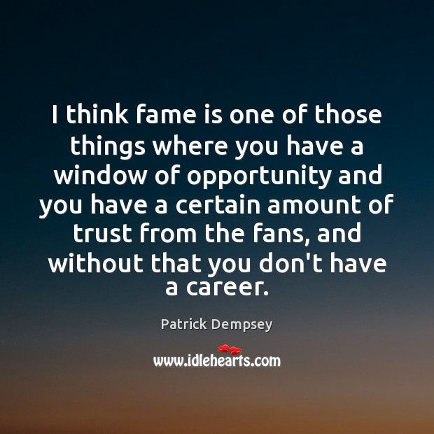 I think fame is one of those things where you have a Patrick Dempsey Picture Quote