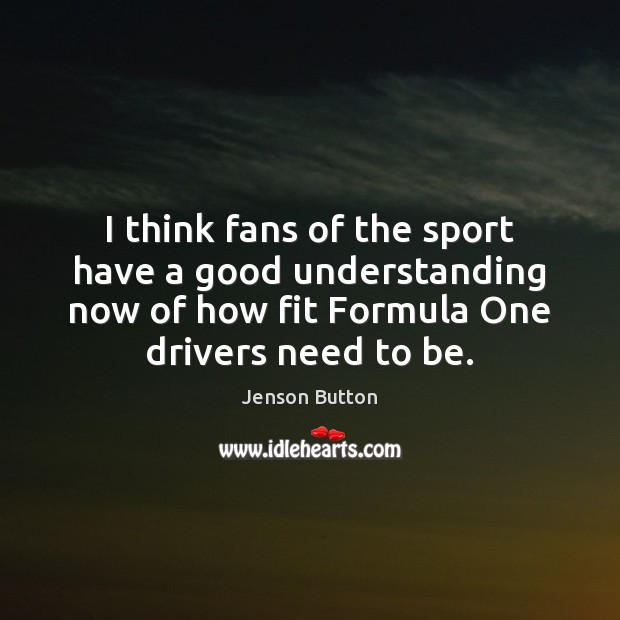 I think fans of the sport have a good understanding now of Jenson Button Picture Quote