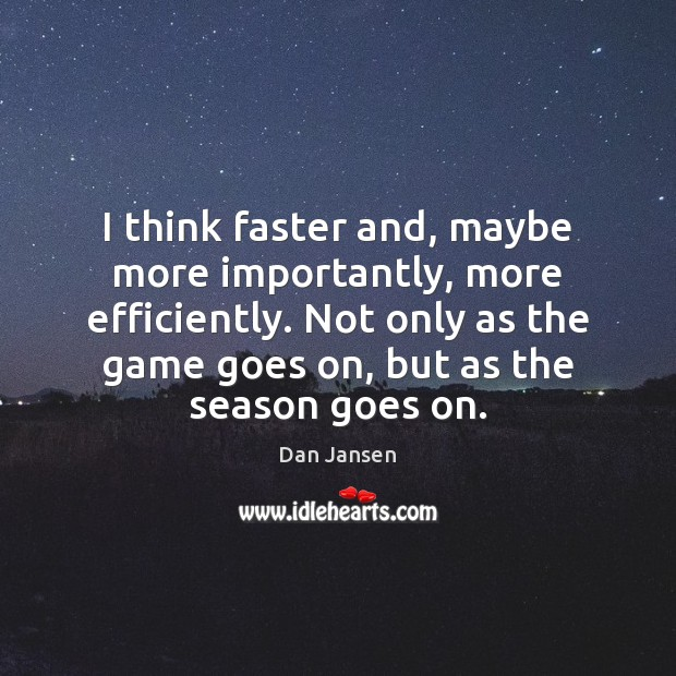 I think faster and, maybe more importantly, more efficiently. Not only as Image