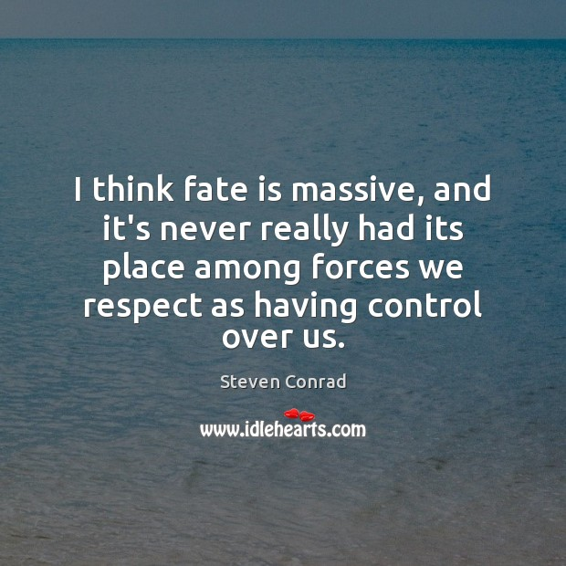 I think fate is massive, and it's never really had its place Steven Conrad Picture Quote