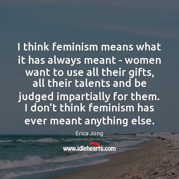 I think feminism means what it has always meant – women want Image